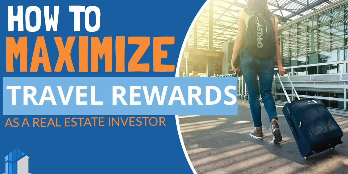 Maximizing Your Travel Rewards as a Real Estate Investor
