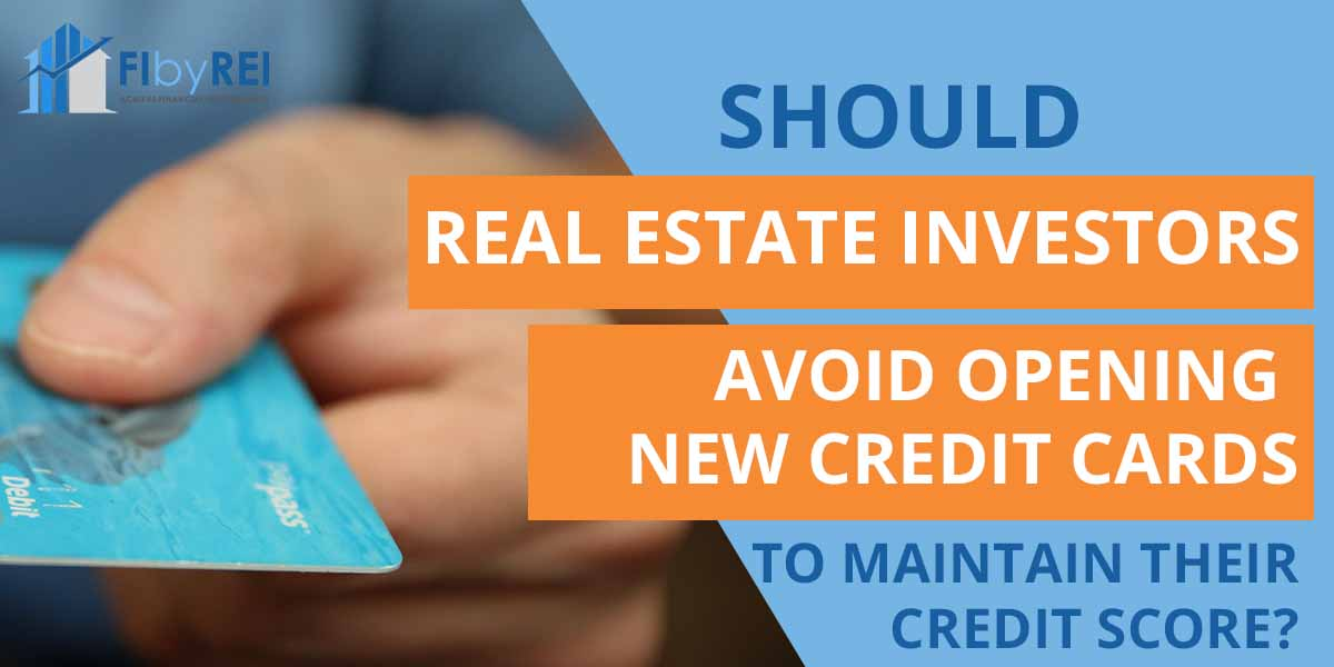 Should real estate investors avoid opening new credit cards?