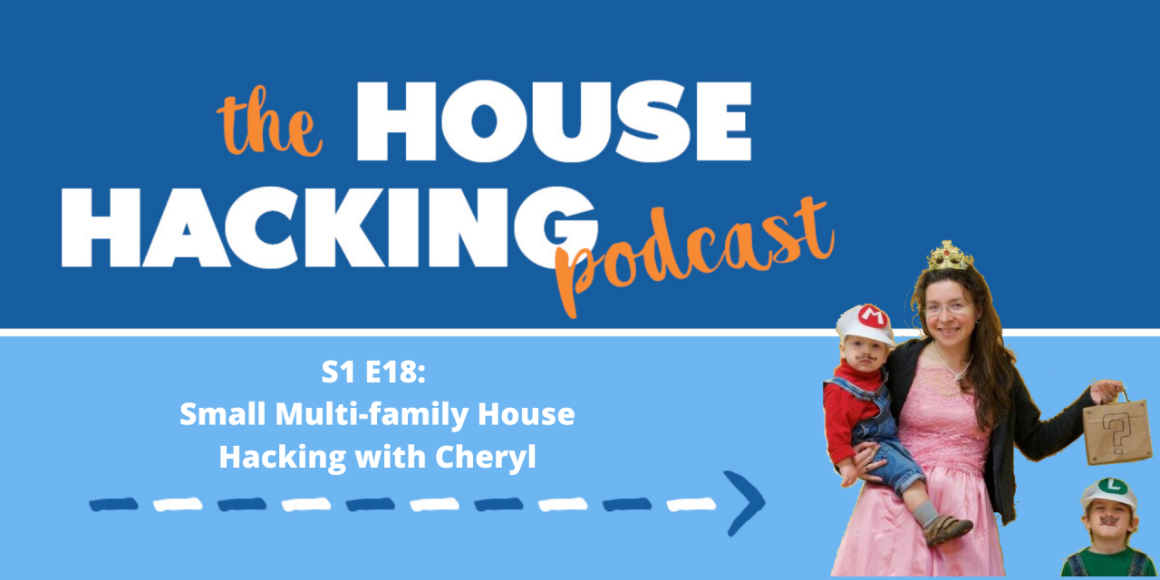 Small Multi-family House Hacking with Cheryl