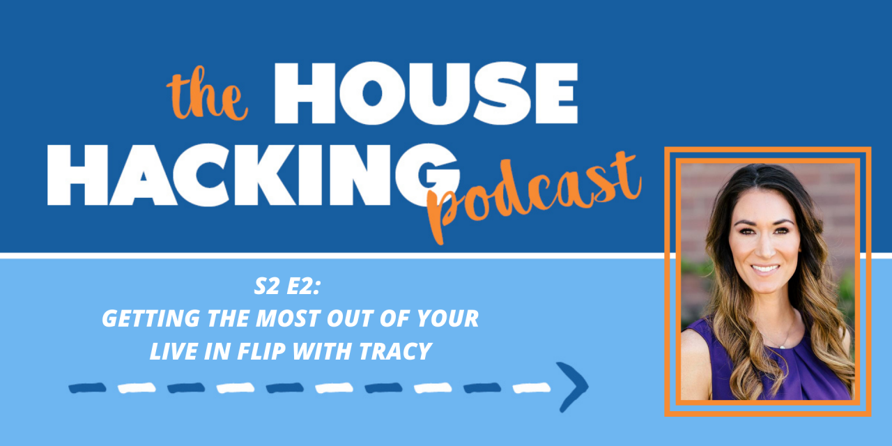 Getting the Most Out of Your Live-In Flip with Tracy