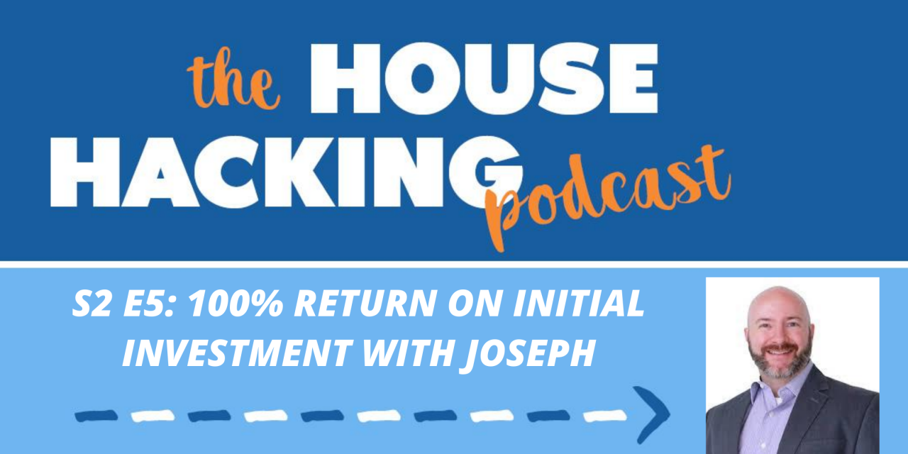 100%+ Return On Initial Investment By House Hacking With Joseph Hogue